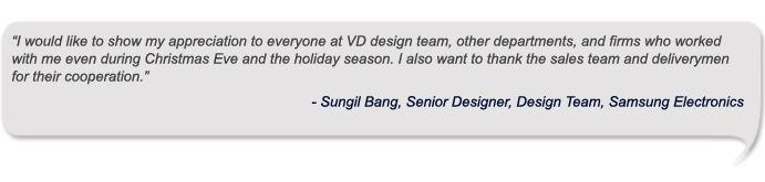 I would like to show my appreciation to everyone at VD design team, other departments, and firms who worked with me even during Christmas Eve and the holiday season. I also want to thank the sales team and deliverymen for their cooperation