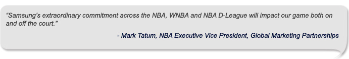 """Samsung's extraordinary commitment across the NBA, WNBA and NBA D-League will impact our game both on and off the court."""""""