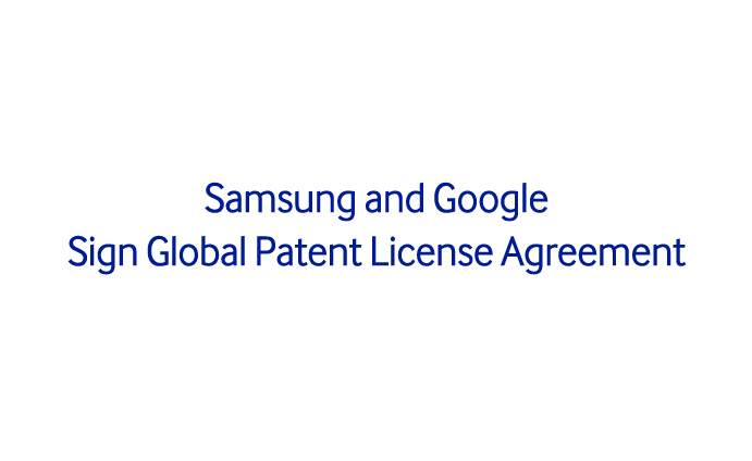 Samsung And Google Sign Global Patent License Agreement Samsung