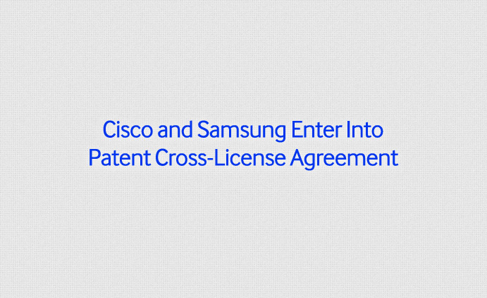 Cisco And Samsung Enter Into Patent Cross License Agreement
