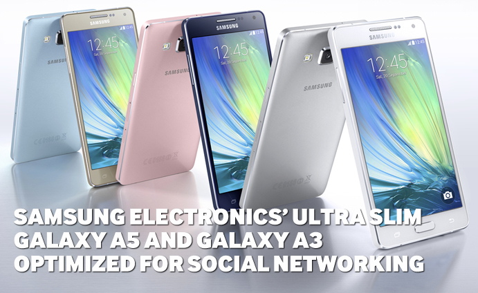Samsung Electronics Ultra Slim Galaxy A5 And A3 Optimized For Social Networking Global Newsroom