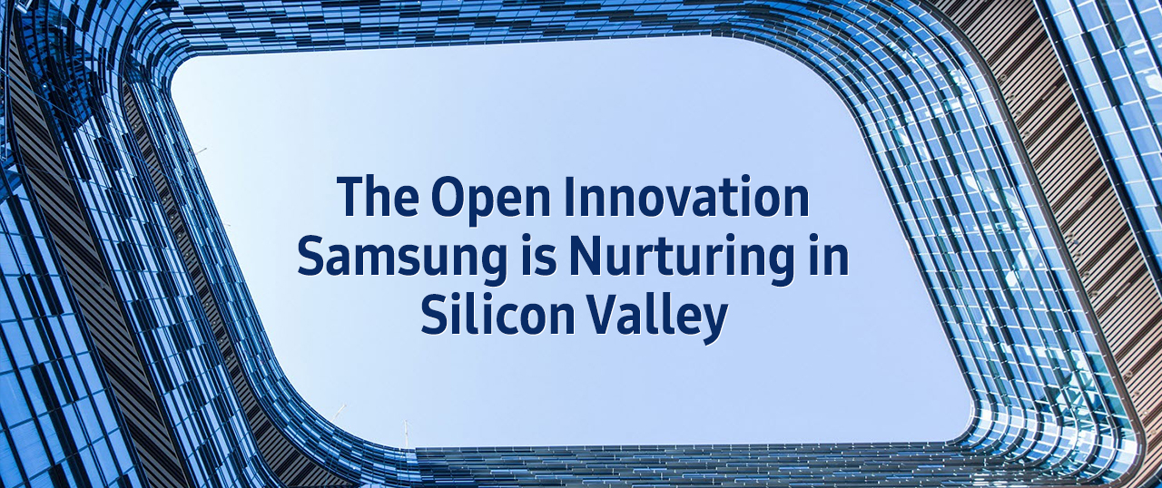 The Open Innovation Samsung Is Nurturing in Silicon Valley