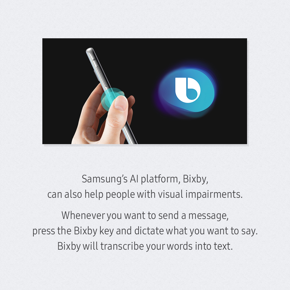 Samsung's AI platform, Bixby, can also help people with visual impairments. Whenever you want to send a message, press the Bixby key and dictate what you want to say. Bixby will transcribe your words into text.